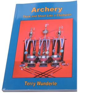 Terry Wunderle Archery: Think And Shoot Like A Champion